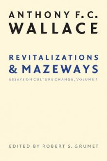 Revitalizations and Mazeways: v. 1 av Anthony F. C. Wallace (Heftet)