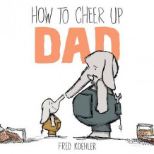 How to Cheer Up Dad av Fred Koehler (Innbundet)