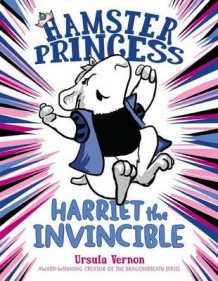 Hamster Princess Harriet the Invincible av Ursula Vernon (Innbundet)