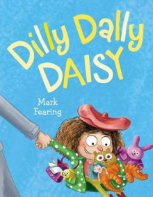 Dilly Dally Daisy av Mark Fearing (Innbundet)