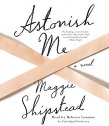 Astonish Me av Maggie Shipstead (Lydbok-CD)