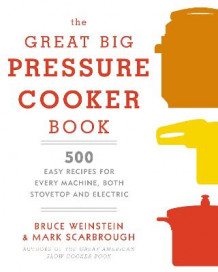 The Great Big Pressure Cooker Book av Bruce Weinstein (Heftet)