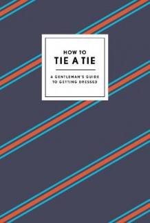 How to Tie a Tie av Potter Style (Innbundet)
