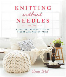 Knitting Without Needles: a Stylish Introduction to Finger Knitting and Arm Knitting av Anne Weil (Heftet)