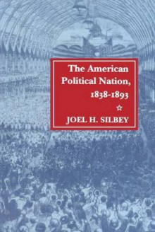 The American Political Nation, 1838-1893 av Joel H. Silbey (Innbundet)