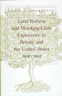 Land Reform and Working-Class Experience in Britain and the United States, 1800-1862 av Jamie L. Bronstein (Innbundet)