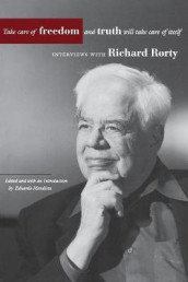 Take Care of Freedom and Truth Will Take Care of Itself av Richard Rorty (Heftet)