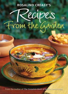 Rosalind Creasy's Recipes from the Garden av Rosalind Creasy (Heftet)