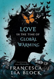 Love in the Time of Global Warming av Francesca Lia Block (Innbundet)