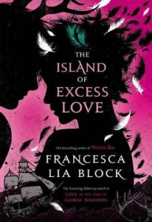 The Island of Excess Love av Francesca Lia Block (Innbundet)