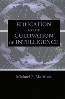 Education as the Cultivation of Intelligence av Michael E. Martinez (Innbundet)