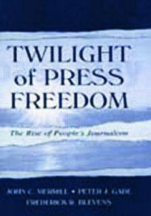 Twilight of Press Freedom av John C. Merrill, Peter J. Gade og Frederick R. Blevens (Heftet)