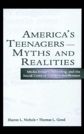 America's Teenagers--Myths and Realities av Thomas L. Good og Sharon L. Nichols (Innbundet)