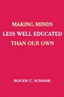 Making Minds Less Well Educated Than Our Own av Roger C. Schank (Heftet)