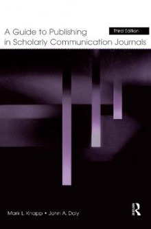 A Guide to Publishing in Scholarly Communication Journals av Mark L. Knapp og John A. Daly (Heftet)
