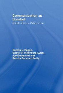 Communication as Comfort av Sandra L. Ragan, Joy Goldsmith, Elaine M. Wittenberg-Lyles og Sandra Sanchez-Reilly (Innbundet)