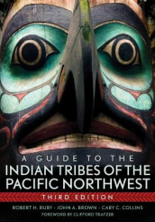 A Guide to the Indian Tribes of the Pacific Northwest av John A. Brown, Cary C Collins og Robert H. Ruby (Heftet)