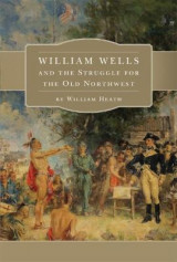 Omslag - William Wells and the Struggle for the Old Northwest