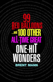 99 Red Balloons... And 100 Other All-time Great One-hit Wonders av Brent Mann (Heftet)