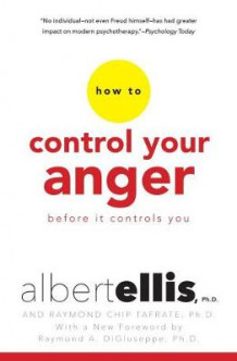 How to Control Your Anger Before it Controls You av Albert Ellis og Raymond Chip Tafrate (Heftet)