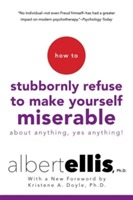 How To Stubbornly Refuse To Make Yourself Miserable About Anything, Yes Anything! av Albert Ellis og Kristene A. Doyle (Heftet)