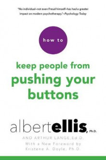 How To Keep People From Pushing Your Buttons av Albert Ellis, Kristene A. Doyle og Arthur Lange (Heftet)