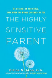 The Highly Sensitive Parent av Elaine N. Aron (Innbundet)