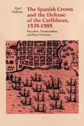 The Spanish Crown and the Defense of the Caribbean, 1535--1585 av Paul E Hoffman (Heftet)