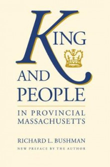 King and People in Provincial Massachusetts av Richard L. Bushman (Heftet)