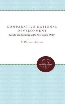 Comparative National Development: Society and Economy in the New Global Regime av A. Douglas Kincaid (Innbundet)