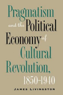 Pragmatism and the Political Economy of Cultural Evolution av James Livingston (Heftet)