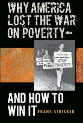Why America Lost the War on Poverty--And How to Win It av Frank Stricker (Heftet)