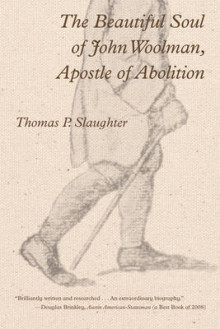 The Beautiful Soul of John Woolman, Apostle of Abolition av Thomas P. Slaughter (Heftet)