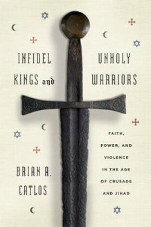 Infidel Kings and Unholy Warriors av Brian A. Catlos (Innbundet)