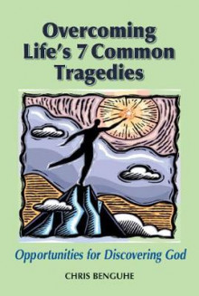 Overcoming Life's 7 Common Tragedies av Chris Benguhe (Heftet)