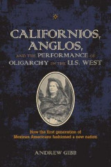 Omslag - Californios, Anglos, and the Performance of Oligarchy in the U.S. West