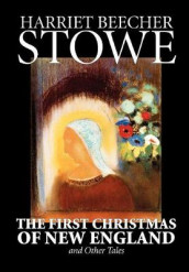 The First Christmas of New England and Other Tales av Stowe (Innbundet)