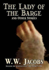 The Lady of the Barge and Other Stories av W. W. Jacobs (Innbundet)