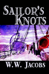 Sailor's Knots av W. W. Jacobs (Innbundet)
