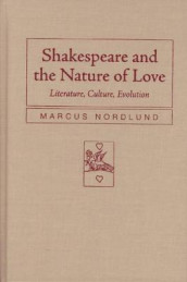 Shakespeare and the Nature of Love av Marcus Nordlund (Innbundet)