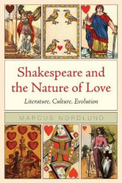 Shakespeare and the Nature of Love av Marcus Nordlund (Heftet)