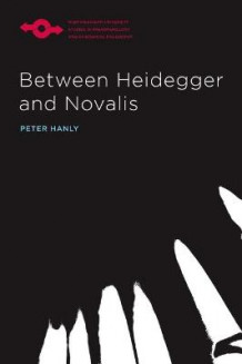 Between Heidegger and Novalis av Peter Hanly (Innbundet)