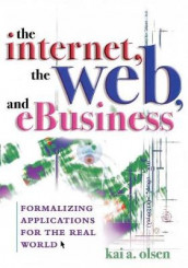 The Internet, The Web, and eBusiness av Kai A. Olsen (Heftet)