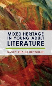Mixed Heritage in Young Adult Literature av Nancy Thalia Reynolds (Innbundet)