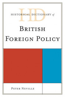 Historical Dictionary of British Foreign Policy av Peter Neville (Innbundet)