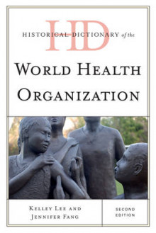 Historical Dictionary of the World Health Organization av Kelley Lee og Jennifer Fang (Innbundet)
