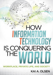 How Information Technology Is Conquering the World av Kai A. Olsen (Heftet)