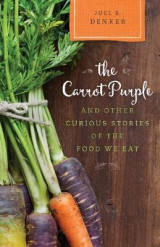 Omslag - The Carrot Purple and Other Curious Stories of the Food We Eat
