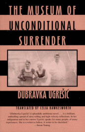 Museum of Unconditional Surrender av Dubravka Ugresic (Heftet)