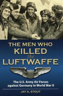 Men Who Killed the Luftwaffe av Jay A. Stout (Innbundet)